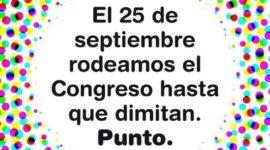 El 25 de Septiembre rodearán el Congreso hasta que dimita el gobierno en pleno